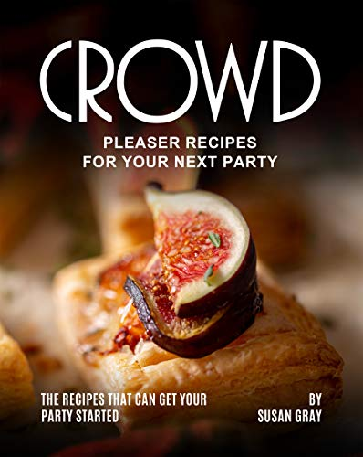 Crowd Pleaser Recipes for Your Next Party