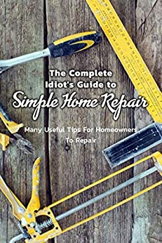 The Complete Idiot's Guide to Simple Home Repair