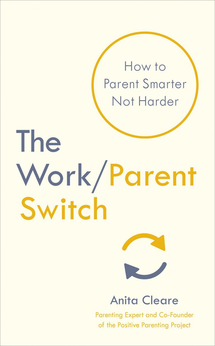 The WorkParent Switch How to Parent Smarter Not Harder