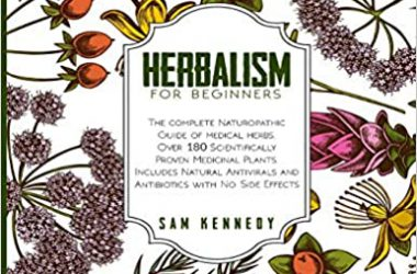 HERBALISM FOR BEGINNERS: The Complete Naturopathic Guide of Medical Herbs.