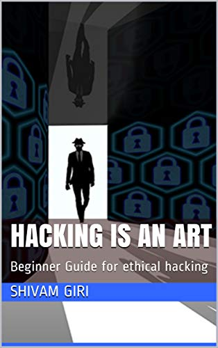 Hacking is an art: Beginner Guide for ethical hacking