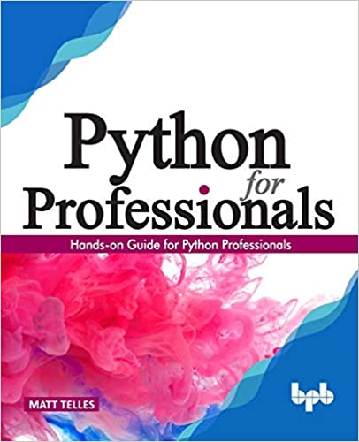 Python for Professionals: Hands-on Guide for Python Professionals (English Edition)