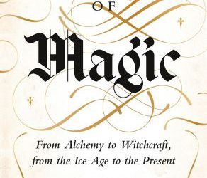 The History of Magic: From Alchemy to Witchcraft, from the Ice Age to the Present