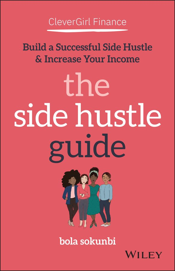 Clever Girl Finance The Side Hustle Guide Build a Successful Side Hustle and Increase Your Income