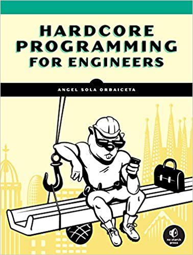 Hardcore Programming for Mechanical Engineers Build Engineering Applications from Scratch