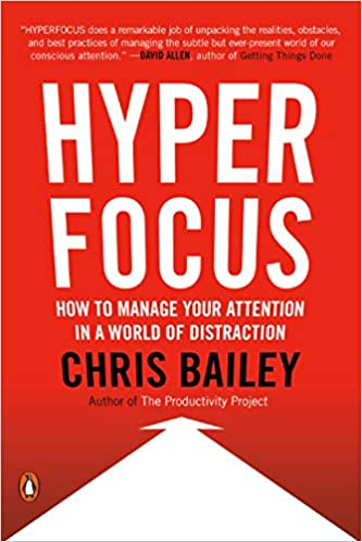 Hyperfocus How to Manage Your Attention in a World of Distraction