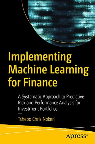 Implementing Machine Learning for Finance A Systematic Approach to Predictive Risk and Performance Analysis for Investment
