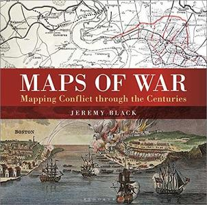 Maps of War Mapping Conflict through the Centuries