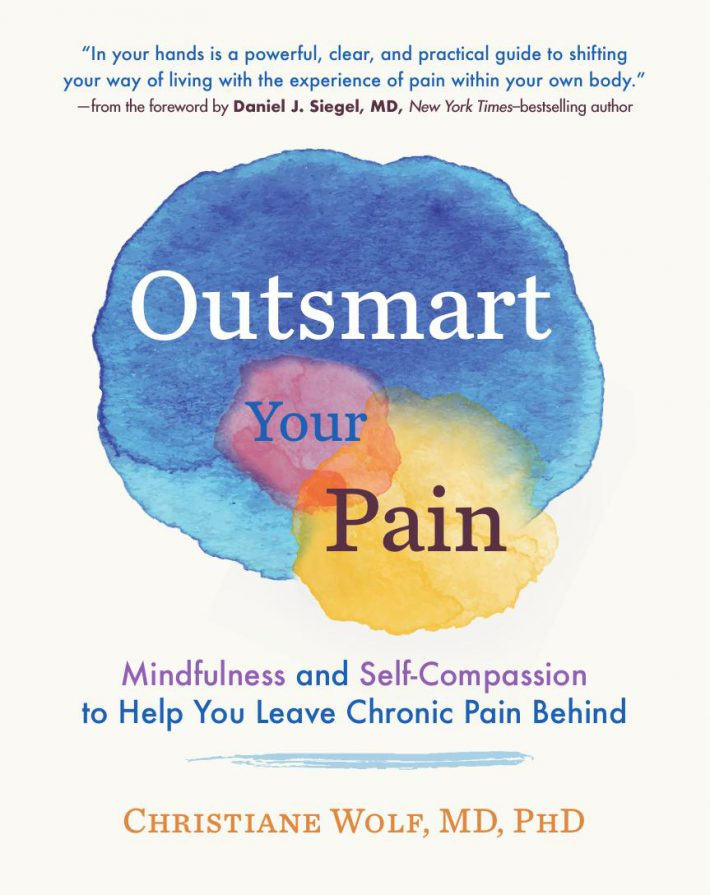 Outsmart Your Pain Mindfulness and Self-Compassion to Help You Leave Chronic Pain Behind