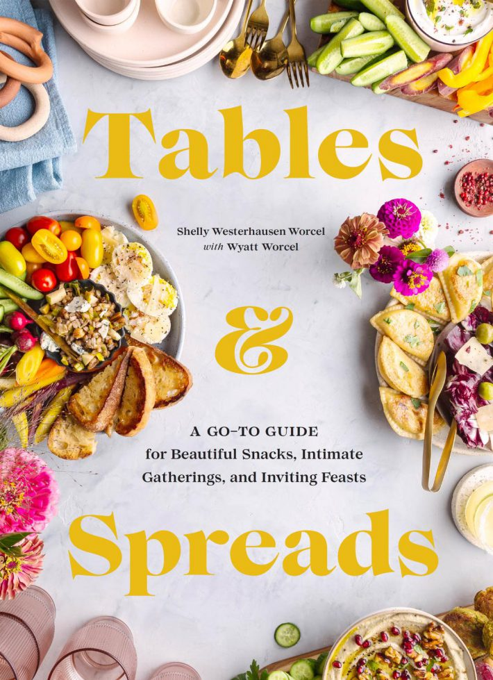 Tables & Spreads A Go-To Guide for Beautiful Snacks, Intimate Gatherings, and Inviting Feasts