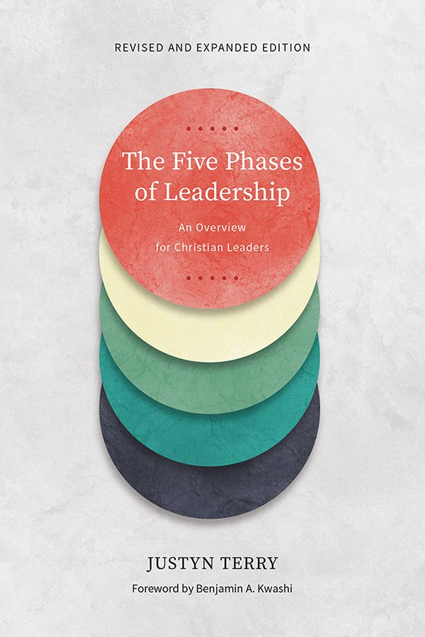 The Five Phases of Leadership An Overview for Christian Leaders, Revised and Expanded Edition