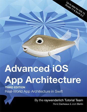 Advanced iOS App Architecture Real-World Architecture in Swift, 3rd Edition
