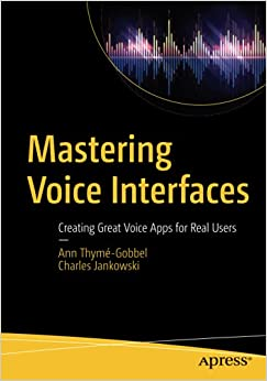 Mastering Voice Interfaces Creating Great Voice Apps for Real Users