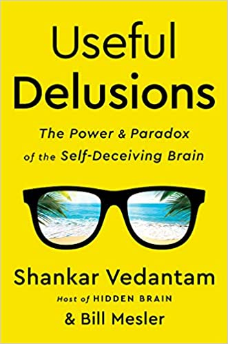 Useful Delusions The Power and Paradox of the Self-Deceiving Brain
