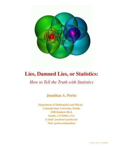 Lies, Damned Lies, or Statistics How to Tell the Truth with Statistics