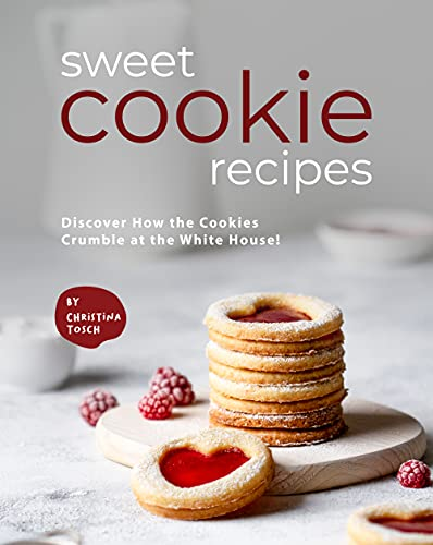Sweet Cookie Recipes Discover How the Cookies Crumble at the White House!