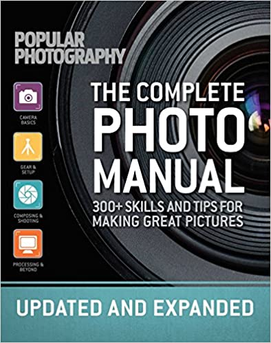 The Complete Photo Manual (Revised Edition) Skills + Tips for Making Great Pictures