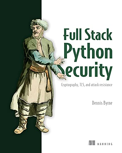 Full Stack Python Security Cryptography, TLS, and attack resistance