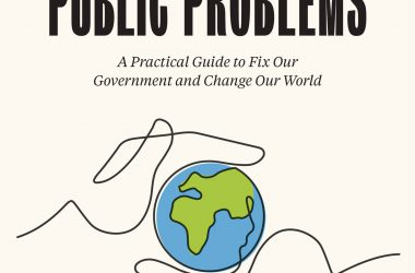 Solving Public Problems A Practical Guide to Fix Our Government and Change Our World