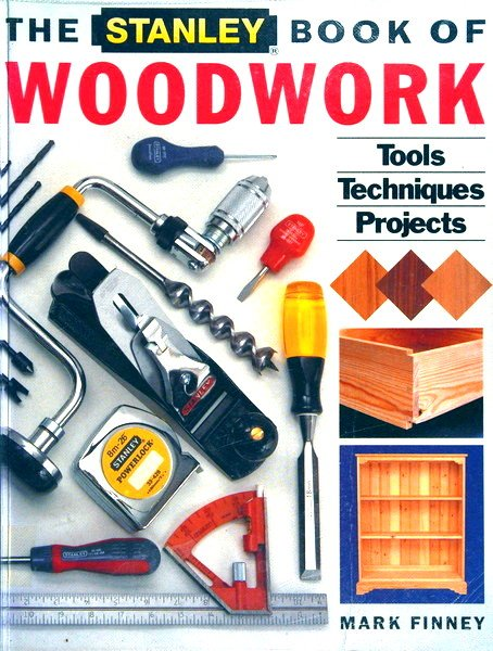 The Stanley Book of Woodwork Tools, Techniques, Projects by Mark Finney