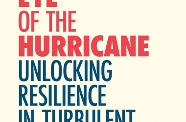 Thriving in the Eye of the Hurricane Unlocking Resilience in Turbulent Times